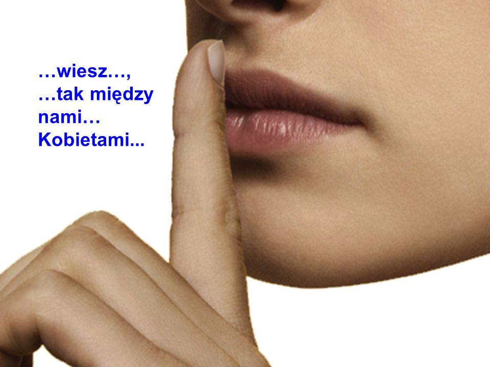 …wiesz…, …tak między nami… Kobietami...