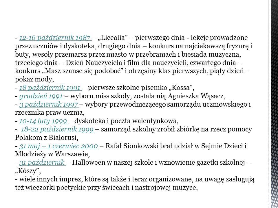 """- 12-16 październik 1987 – """"Licealia"""" – pierwszego dnia - lekcje prowadzone przez uczniów i dyskoteka, drugiego dnia – konkurs na najciekawszą fryzurę"""