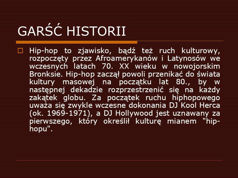 GARŚĆ HISTORII  Hip-hop to zjawisko, bądź też ruch kulturowy, rozpoczęty przez Afroamerykanów i Latynosów we wczesnych latach 70.