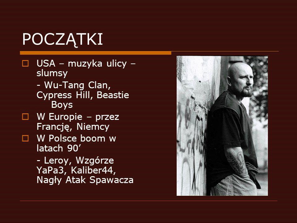 POCZĄTKI  USA – muzyka ulicy – slumsy - Wu-Tang Clan, Cypress Hill, Beastie Boys  W Europie – przez Francję, Niemcy  W Polsce boom w latach 90' - Leroy, Wzgórze YaPa3, Kaliber44, Nagły Atak Spawacza