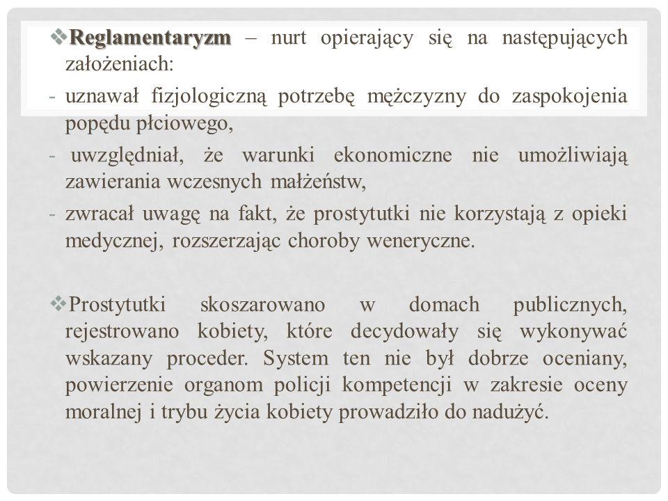  Reglamentaryzm  Reglamentaryzm – nurt opierający się na następujących założeniach: -uznawał fizjologiczną potrzebę mężczyzny do zaspokojenia popędu