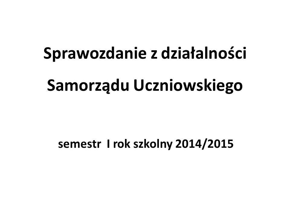 Sprawozdanie z działalności Samorządu Uczniowskiego semestr I rok szkolny 2014/2015