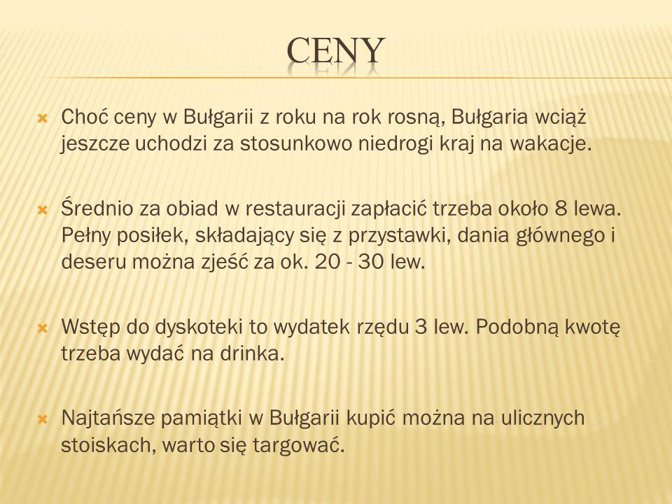  Choć ceny w Bułgarii z roku na rok rosną, Bułgaria wciąż jeszcze uchodzi za stosunkowo niedrogi kraj na wakacje.  Średnio za obiad w restauracji za