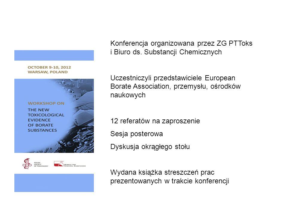 Konferencja organizowana przez ZG PTToks i Biuro ds. Substancji Chemicznych Uczestniczyli przedstawiciele European Borate Association, przemysłu, ośro