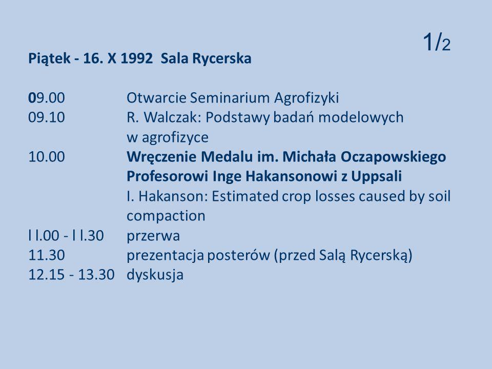 Piątek - 16.X 1992 Sala Rycerska 09.00 Otwarcie Seminarium Agrofizyki 09.10 R.