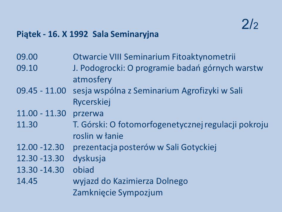 Piątek - 16.X 1992 Sala Seminaryjna 09.00 Otwarcie VIII Seminarium Fitoaktynometrii 09.10 J.