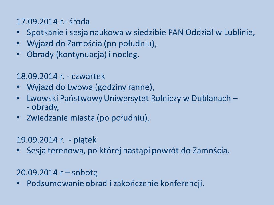17.09.2014 r.- środa Spotkanie i sesja naukowa w siedzibie PAN Oddział w Lublinie, Wyjazd do Zamościa (po południu), Obrady (kontynuacja) i nocleg.