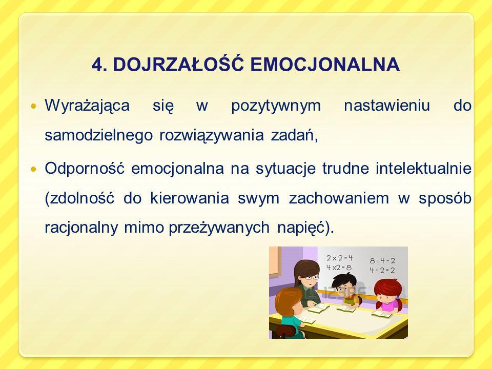 4. DOJRZAŁOŚĆ EMOCJONALNA Wyrażająca się w pozytywnym nastawieniu do samodzielnego rozwiązywania zadań, Odporność emocjonalna na sytuacje trudne intel