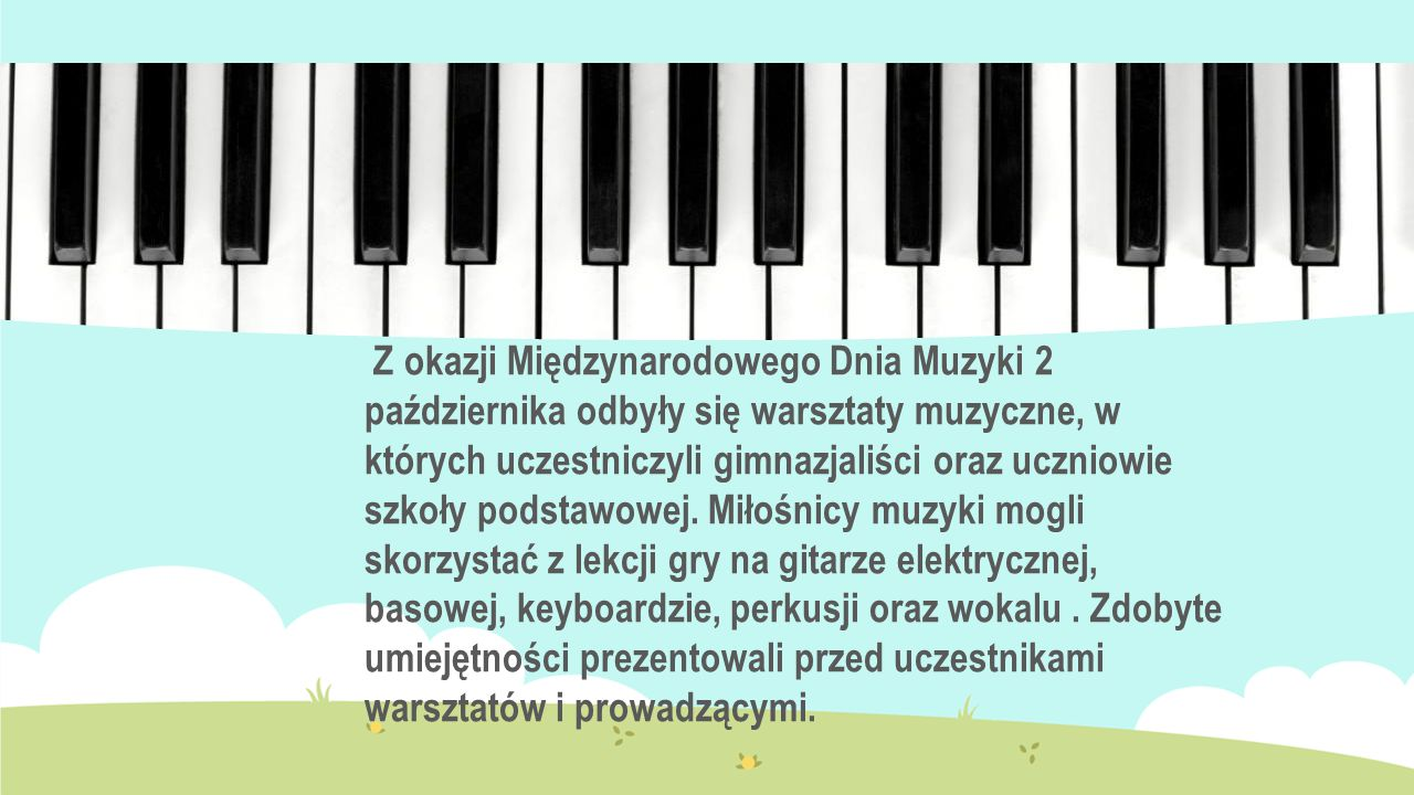 Z okazji Międzynarodowego Dnia Muzyki 2 października odbyły się warsztaty muzyczne, w których uczestniczyli gimnazjaliści oraz uczniowie szkoły podsta