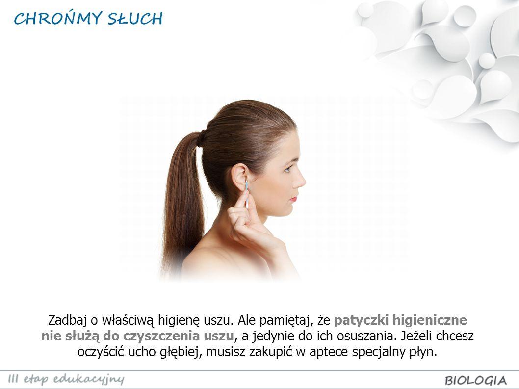Zadbaj o właściwą higienę uszu. Ale pamiętaj, że patyczki higieniczne nie służą do czyszczenia uszu, a jedynie do ich osuszania. Jeżeli chcesz oczyści