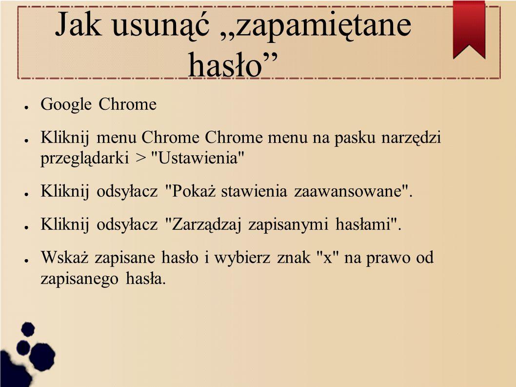 """Jak usunąć """"zapamiętane hasło"""" ● Google Chrome ● Kliknij menu Chrome Chrome menu na pasku narzędzi przeglądarki >"""