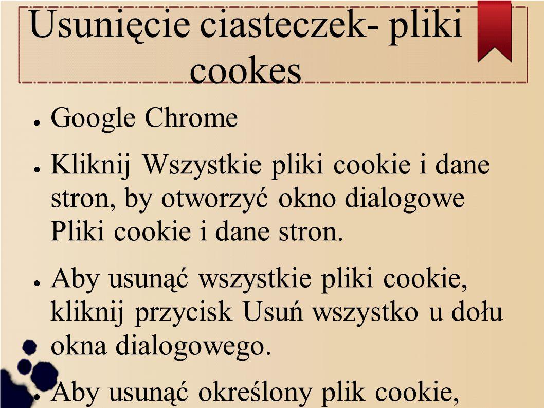 Usunięcie ciasteczek- pliki cookes ● Google Chrome ● Kliknij Wszystkie pliki cookie i dane stron, by otworzyć okno dialogowe Pliki cookie i dane stron