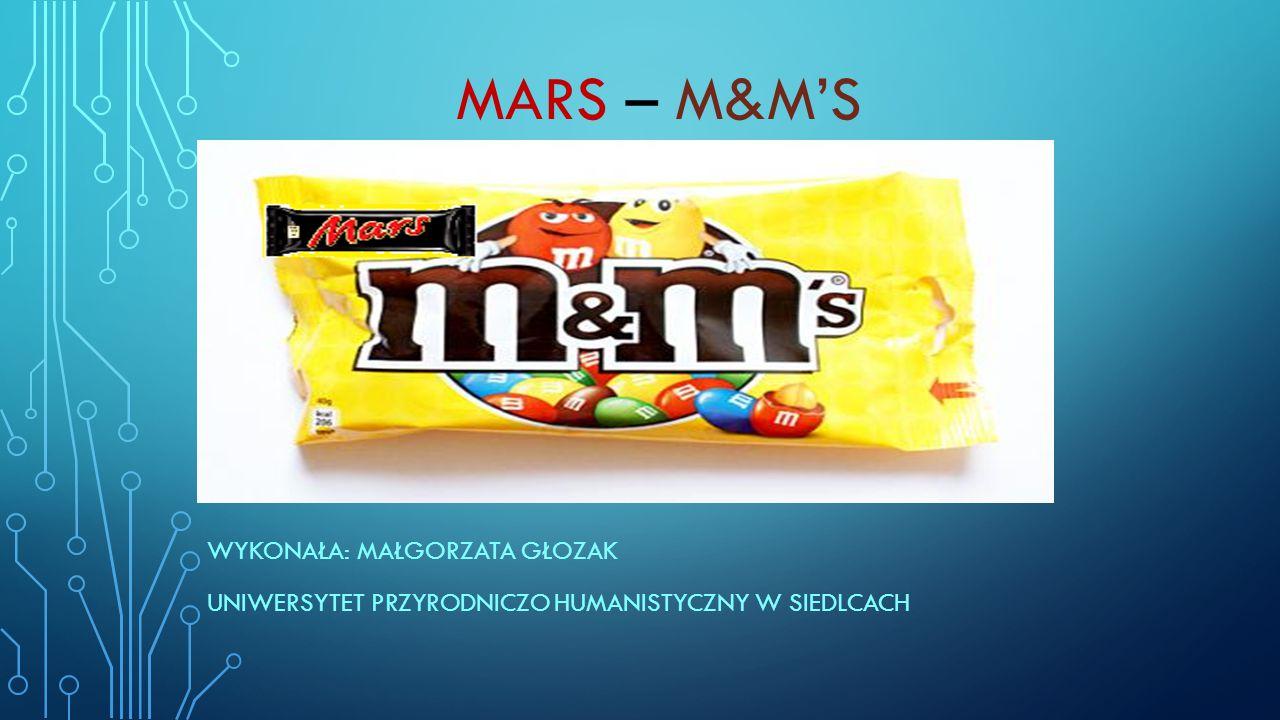 MARS – M&M'S WYKONAŁA: MAŁGORZATA GŁOZAK UNIWERSYTET PRZYRODNICZO HUMANISTYCZNY W SIEDLCACH