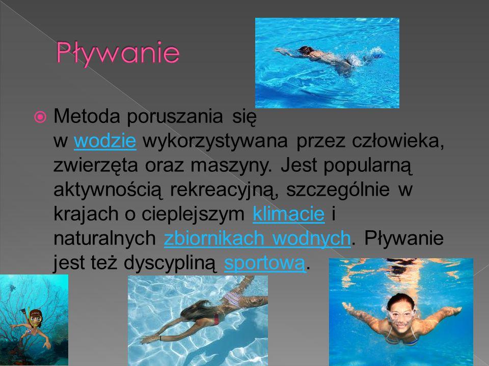  Metoda poruszania się w wodzie wykorzystywana przez człowieka, zwierzęta oraz maszyny. Jest popularną aktywnością rekreacyjną, szczególnie w krajach
