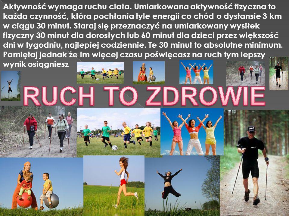 Aktywność wymaga ruchu ciała. Umiarkowana aktywność fizyczna to każda czynność, która pochłania tyle energii co chód o dystansie 3 km w ciągu 30 minut