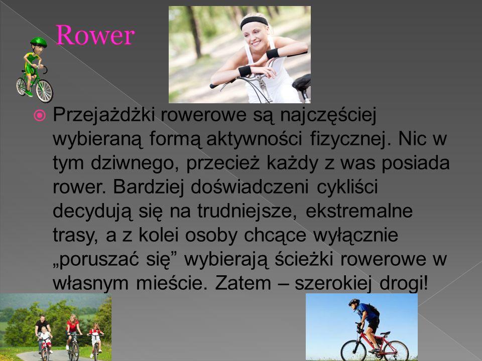  Przejażdżki rowerowe są najczęściej wybieraną formą aktywności fizycznej. Nic w tym dziwnego, przecież każdy z was posiada rower. Bardziej doświadcz