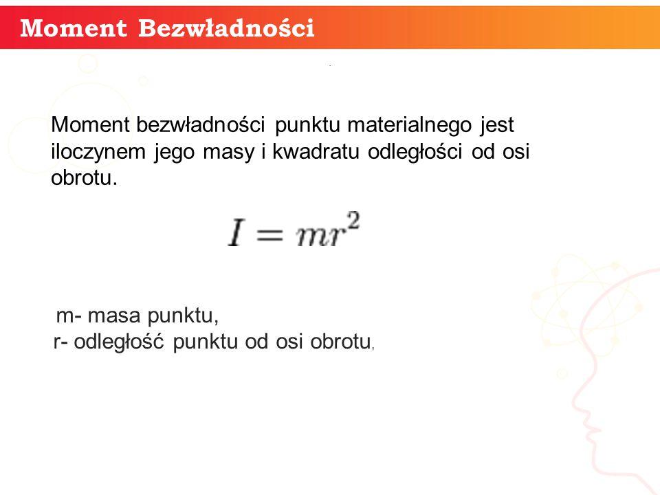 5 Moment Bezwładności Moment bezwładności ciała składającego się z N punktów materialnych jest sumą momentów bezwładności wszystkich tych punktów względem wybranej osi obrotu Moment bezwładności wyraża się w [kg·m²].