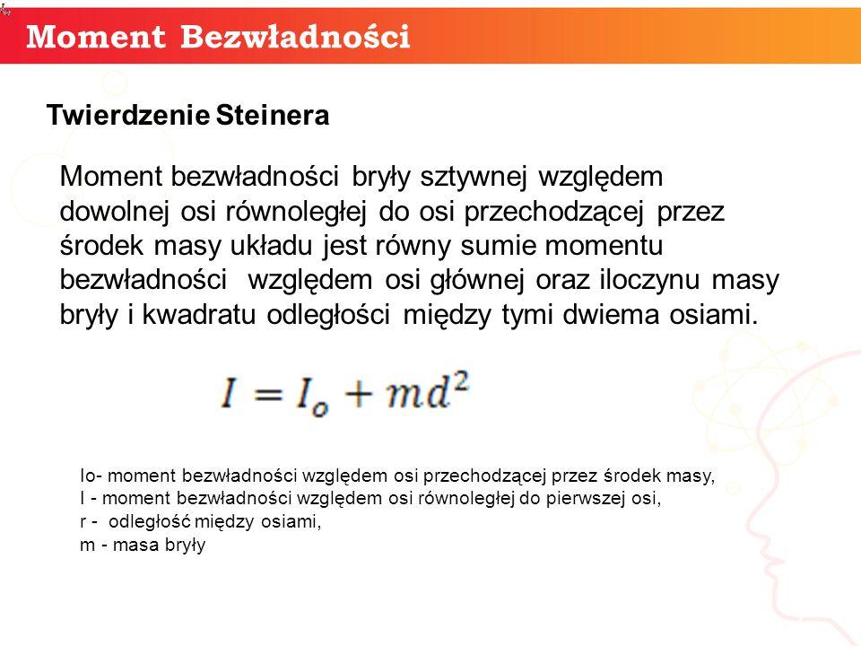 informaty + 7 Moment Bezwładności Twierdzenie Steinera Moment bezwładności bryły sztywnej względem dowolnej osi równoległej do osi przechodzącej przez