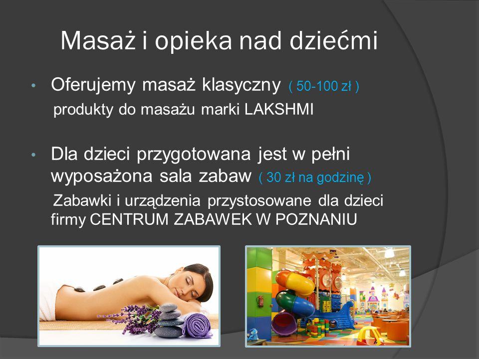 Masaż i opieka nad dziećmi Oferujemy masaż klasyczny ( 50-100 zł ) produkty do masażu marki LAKSHMI Dla dzieci przygotowana jest w pełni wyposażona sala zabaw ( 30 zł na godzinę ) Zabawki i urządzenia przystosowane dla dzieci firmy CENTRUM ZABAWEK W POZNANIU