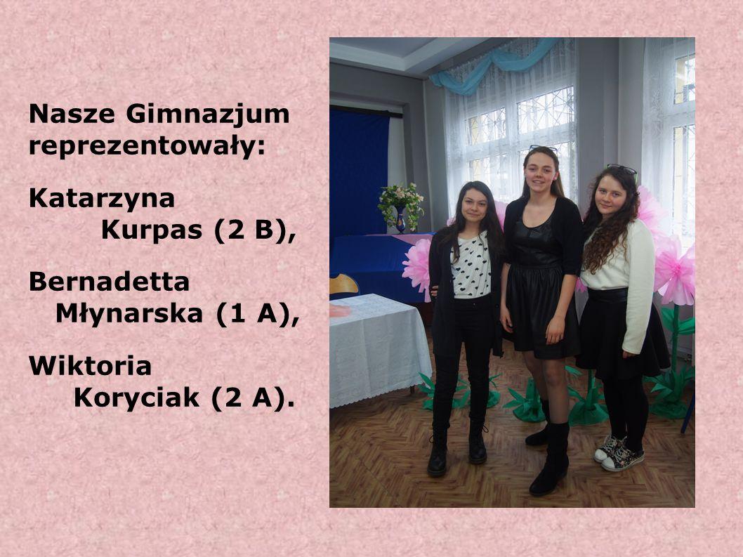 Nasze Gimnazjum reprezentowały: Katarzyna Kurpas (2 B), Bernadetta Młynarska (1 A), Wiktoria Koryciak (2 A).