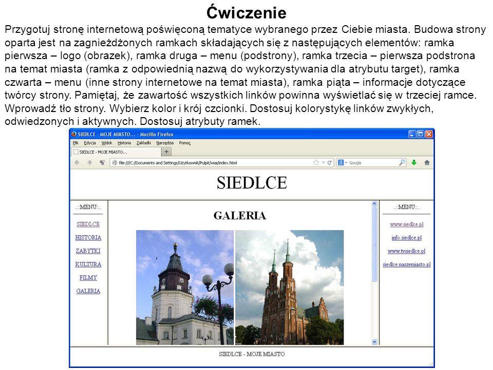 Ćwiczenie Przygotuj stronę internetową poświęconą tematyce wybranego przez Ciebie miasta. Budowa strony oparta jest na zagnieżdżonych ramkach składają