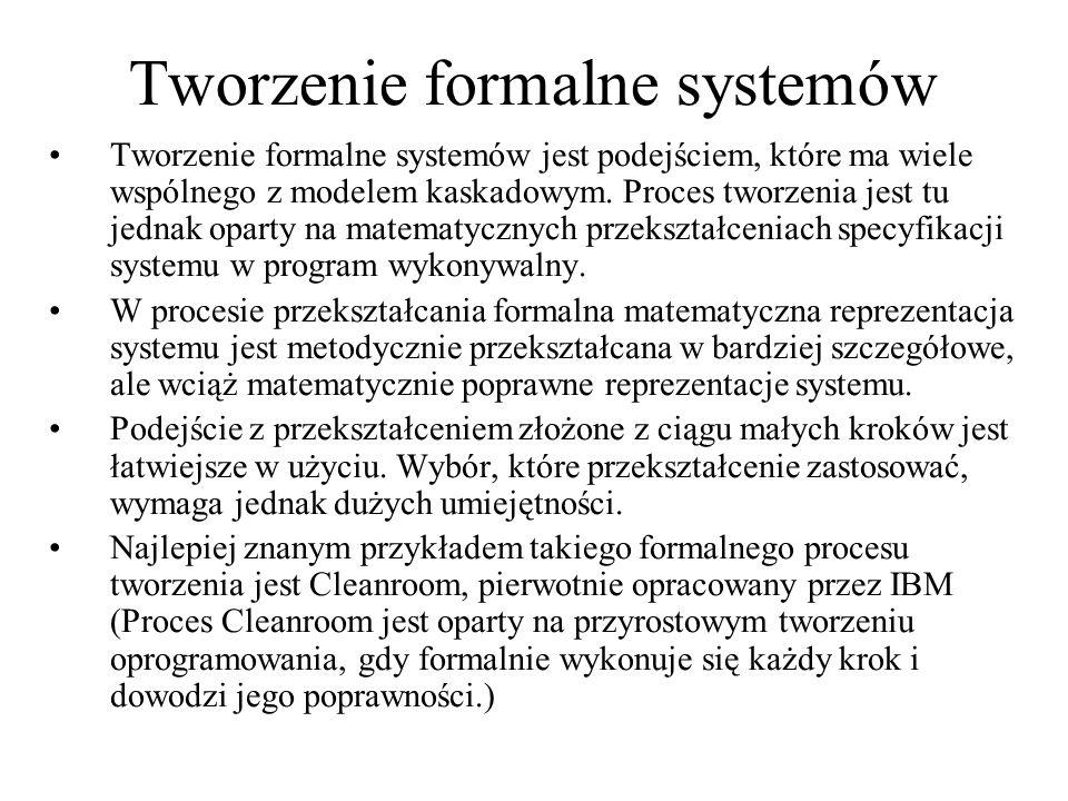 Tworzenie formalne systemów Tworzenie formalne systemów jest podejściem, które ma wiele wspólnego z modelem kaskadowym. Proces tworzenia jest tu jedna