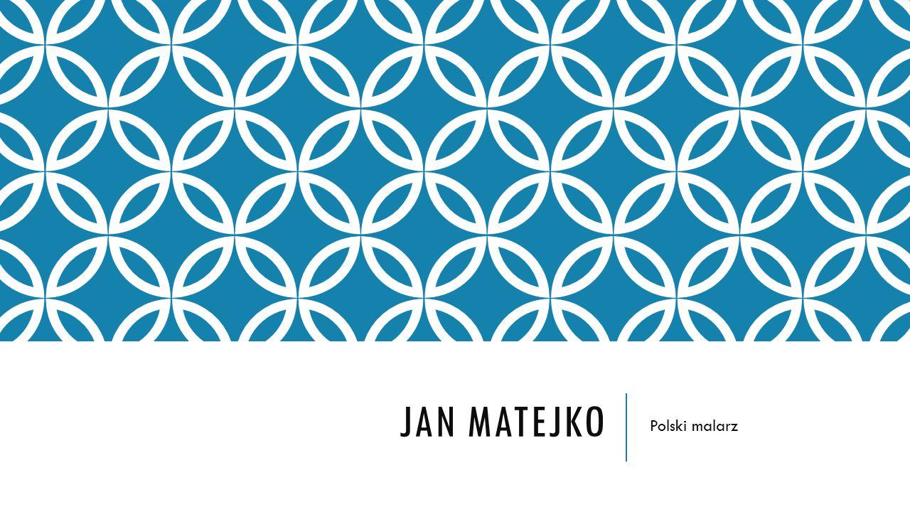 JAN MATEJKO Polski malarz