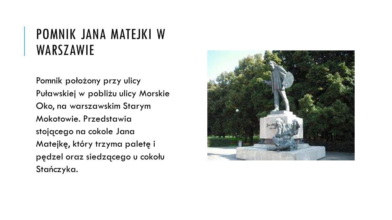 POMNIK JANA MATEJKI W WARSZAWIE Pomnik położony przy ulicy Puławskiej w pobliżu ulicy Morskie Oko, na warszawskim Starym Mokotowie. Przedstawia stojąc