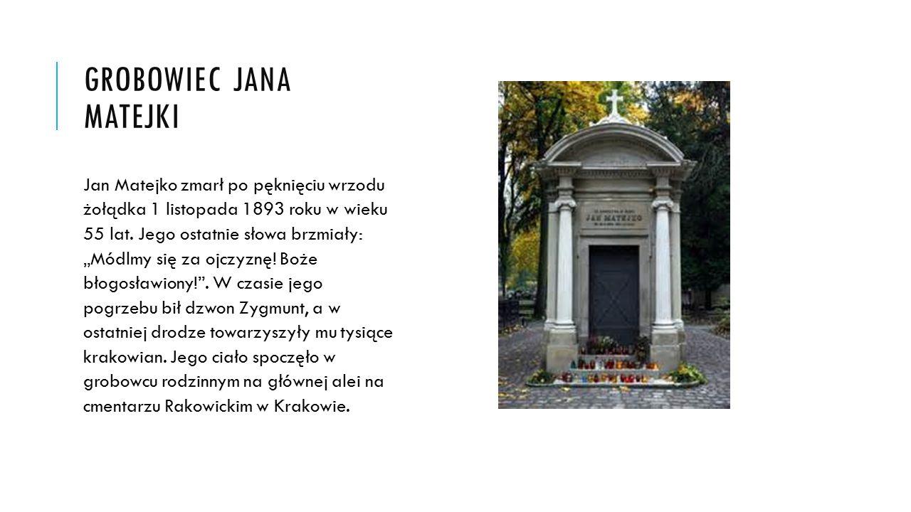 """GROBOWIEC JANA MATEJKI Jan Matejko zmarł po pęknięciu wrzodu żołądka 1 listopada 1893 roku w wieku 55 lat. Jego ostatnie słowa brzmiały: """"Módlmy się z"""