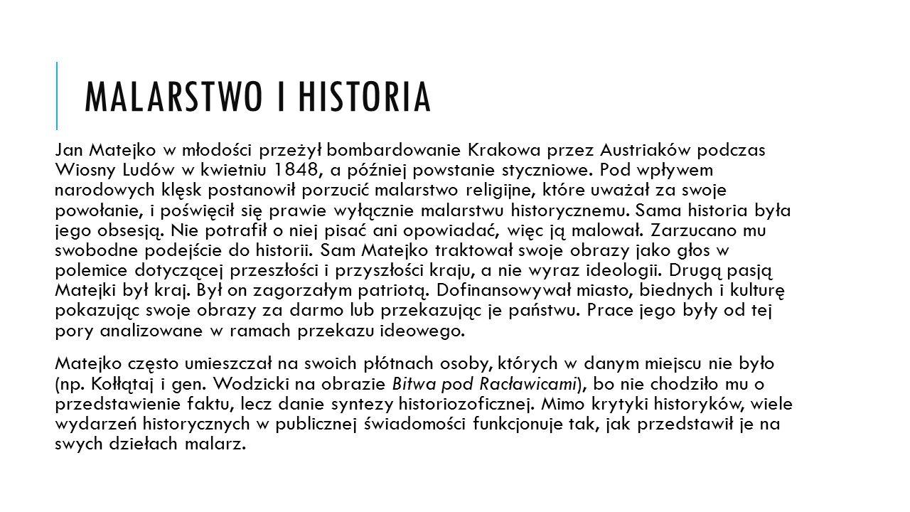 MALARSTWO I HISTORIA Jan Matejko w młodości przeżył bombardowanie Krakowa przez Austriaków podczas Wiosny Ludów w kwietniu 1848, a później powstanie s