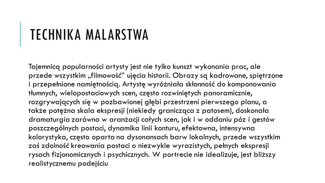"""TECHNIKA MALARSTWA Tajemnicą popularności artysty jest nie tylko kunszt wykonania prac, ale przede wszystkim """"filmowość"""" ujęcia historii. Obrazy są ka"""
