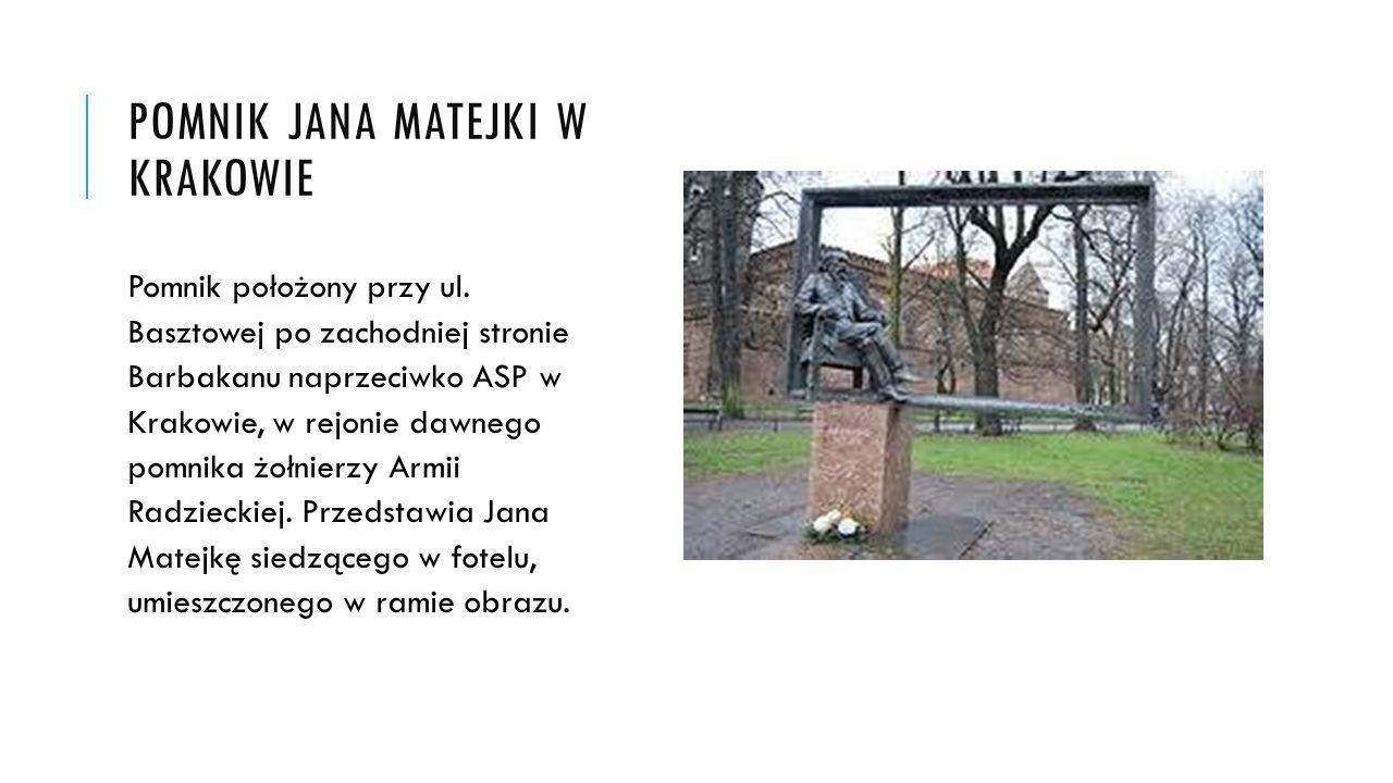 POMNIK JANA MATEJKI W KRAKOWIE Pomnik położony przy ul. Basztowej po zachodniej stronie Barbakanu naprzeciwko ASP w Krakowie, w rejonie dawnego pomnik