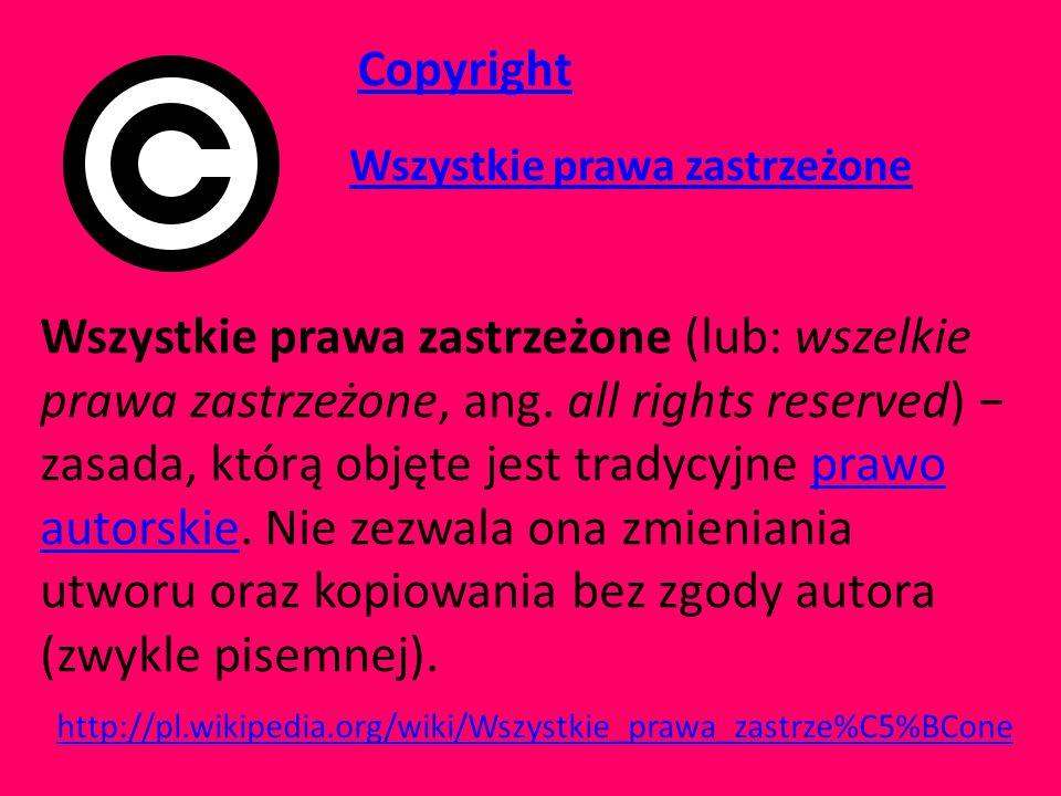 Copyright Wszystkie prawa zastrzeżone Wszystkie prawa zastrzeżone (lub: wszelkie prawa zastrzeżone, ang.