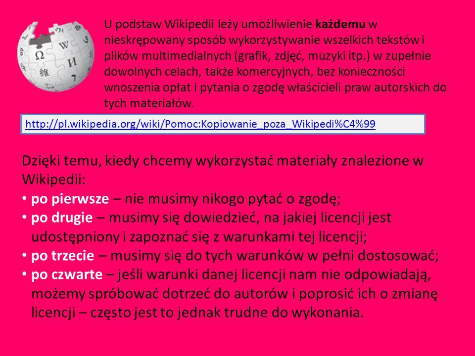 U podstaw Wikipedii leży umożliwienie każdemu w nieskrępowany sposób wykorzystywanie wszelkich tekstów i plików multimedialnych (grafik, zdjęć, muzyki itp.) w zupełnie dowolnych celach, także komercyjnych, bez konieczności wnoszenia opłat i pytania o zgodę właścicieli praw autorskich do tych materiałów.