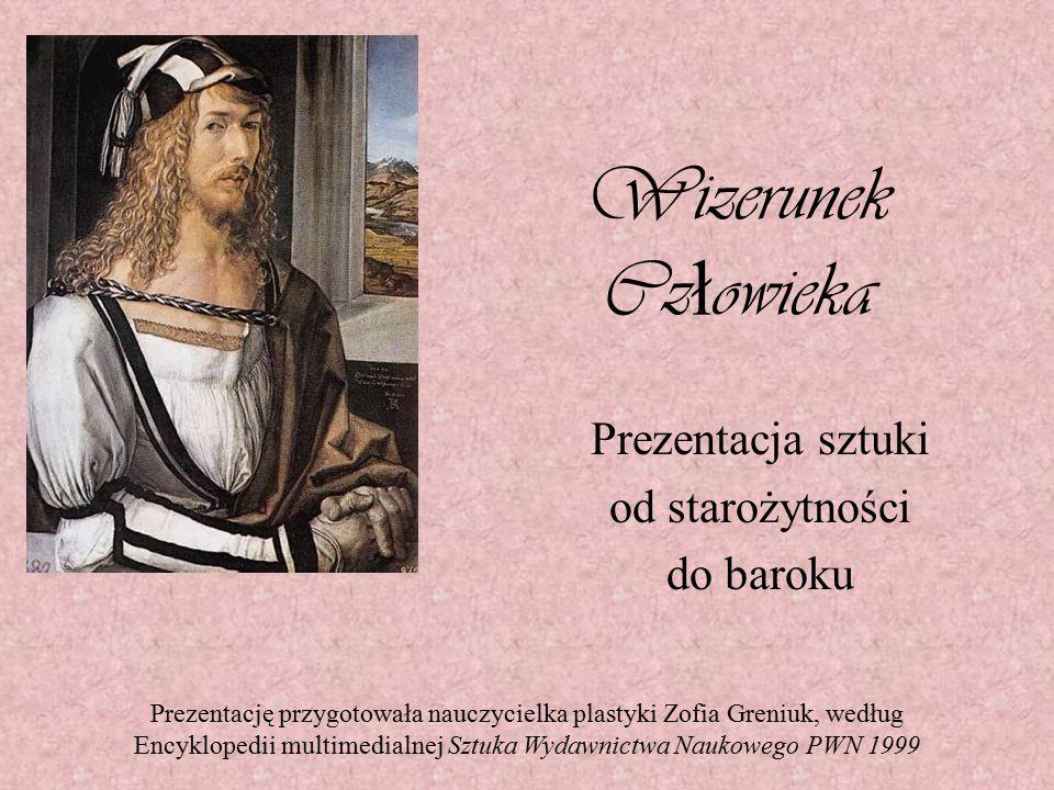 Wizerunek Cz ł owieka Prezentacja sztuki od starożytności do baroku Prezentację przygotowała nauczycielka plastyki Zofia Greniuk, według Encyklopedii