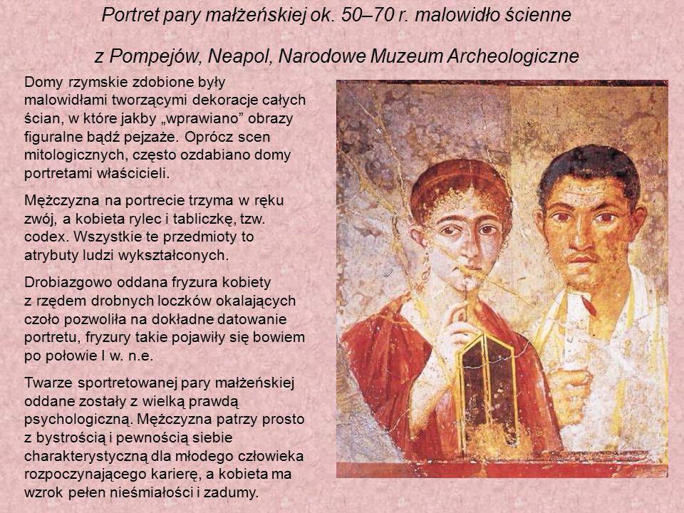 Portret pary małżeńskiej ok. 50–70 r. malowidło ścienne z Pompejów, Neapol, Narodowe Muzeum Archeologiczne Domy rzymskie zdobione były malowidłami two