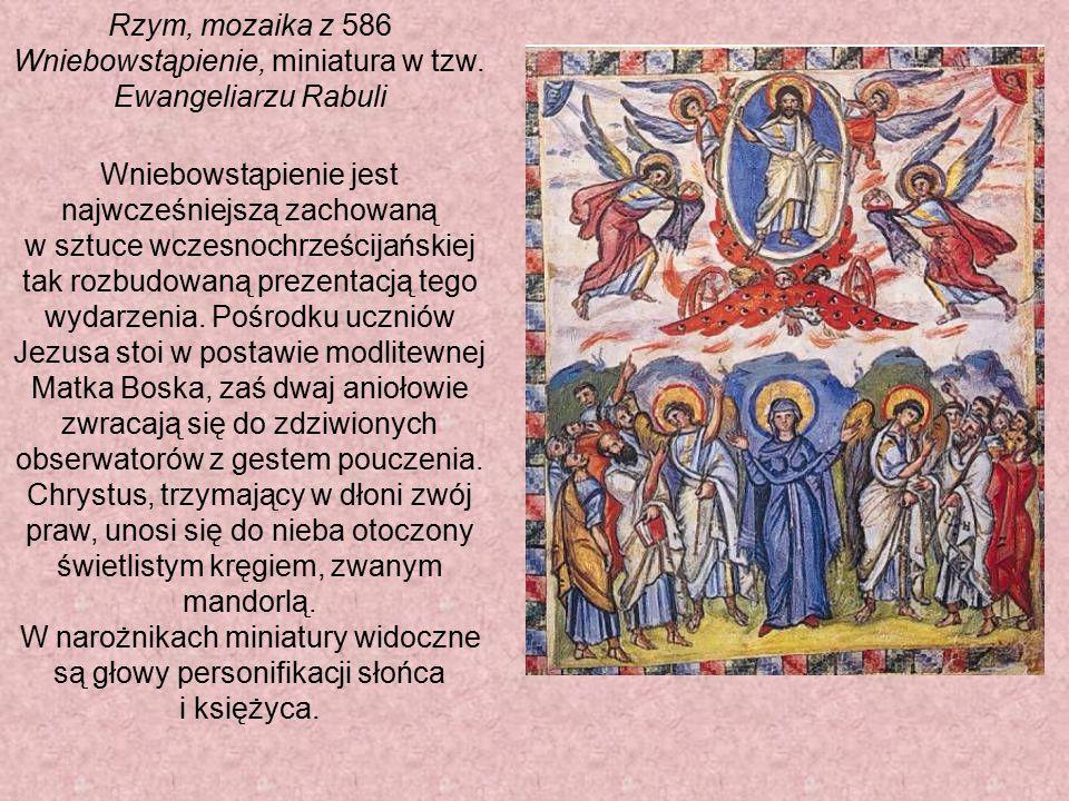 Rzym, mozaika z 586 Wniebowstąpienie, miniatura w tzw. Ewangeliarzu Rabuli Wniebowstąpienie jest najwcześniejszą zachowaną w sztuce wczesnochrześcijań