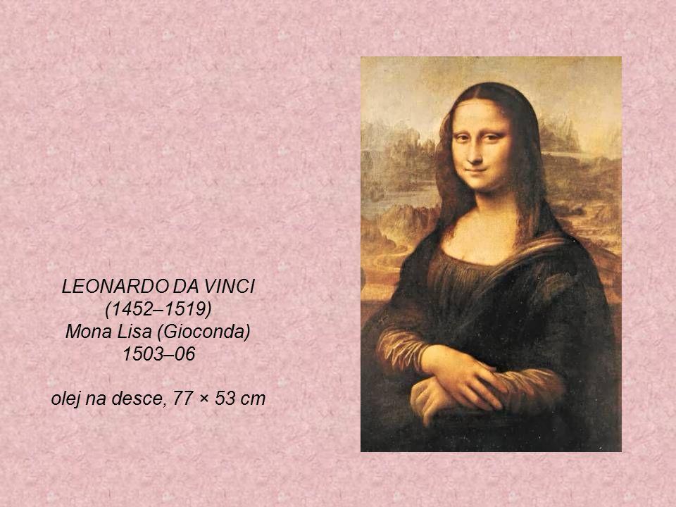 LEONARDO DA VINCI (1452–1519) Mona Lisa (Gioconda) 1503–06 olej na desce, 77 × 53 cm