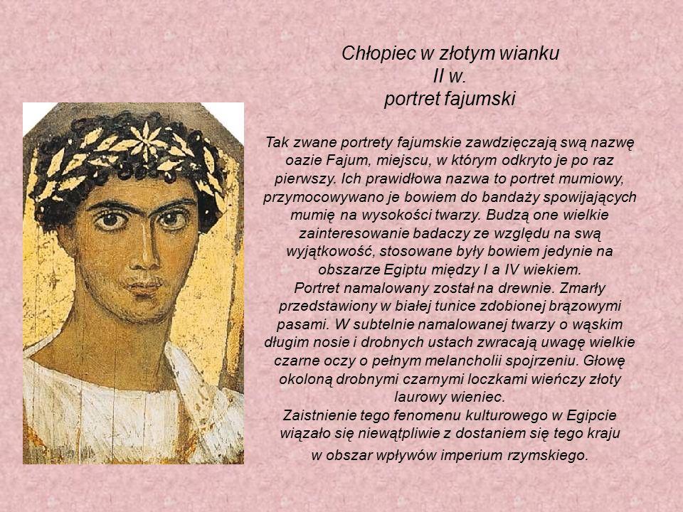 Chłopiec w złotym wianku II w. portret fajumski Tak zwane portrety fajumskie zawdzięczają swą nazwę oazie Fajum, miejscu, w którym odkryto je po raz p