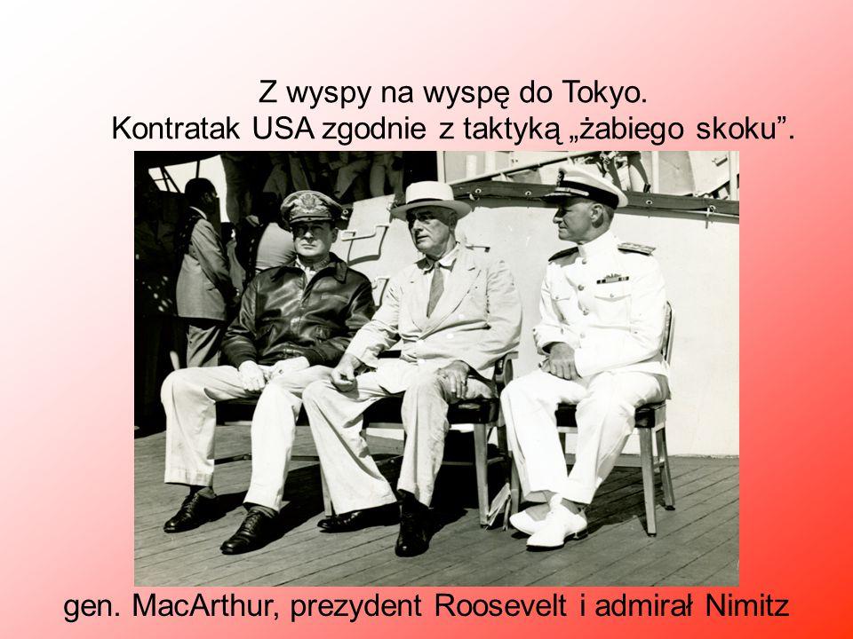 """Z wyspy na wyspę do Tokyo. Kontratak USA zgodnie z taktyką """"żabiego skoku"""". gen. MacArthur, prezydent Roosevelt i admirał Nimitz"""