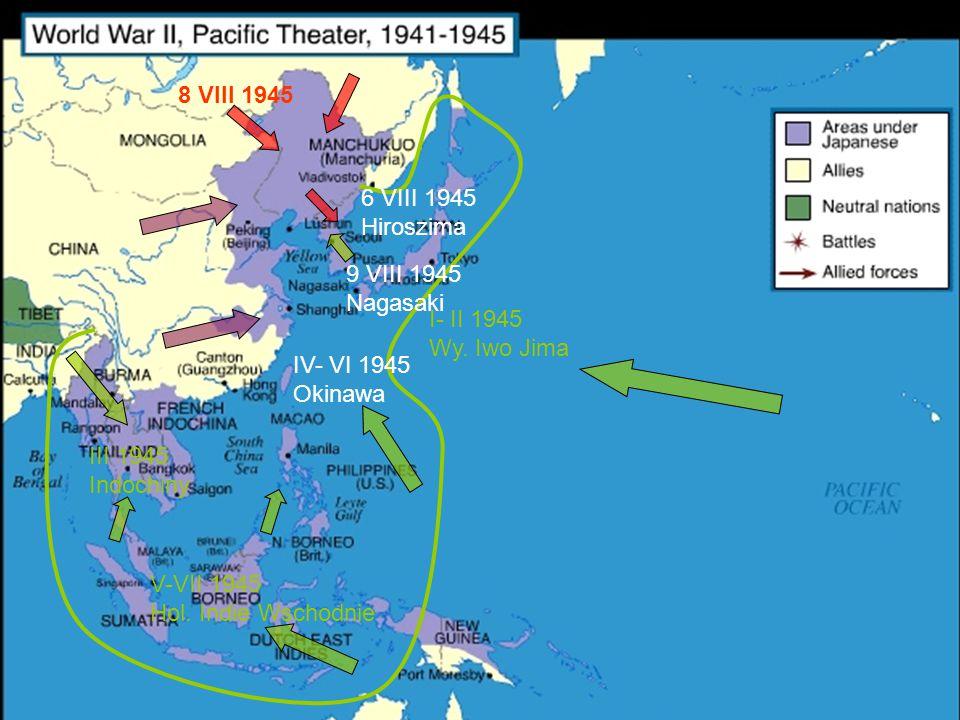 V-VII 1945 Hol. Indie Wschodnie III 1945 Indochiny I- II 1945 Wy. Iwo Jima IV- VI 1945 Okinawa 9 VIII 1945 Nagasaki 8 VIII 1945 6 VIII 1945 Hiroszima