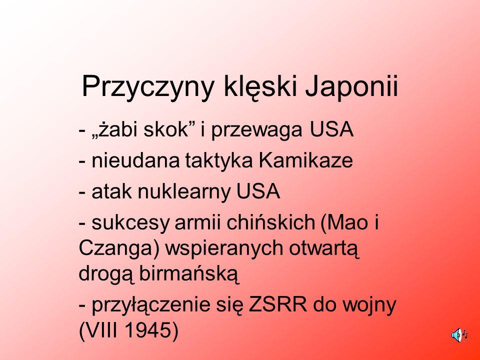 """Przyczyny klęski Japonii - """"żabi skok"""" i przewaga USA - nieudana taktyka Kamikaze - atak nuklearny USA - sukcesy armii chińskich (Mao i Czanga) wspier"""