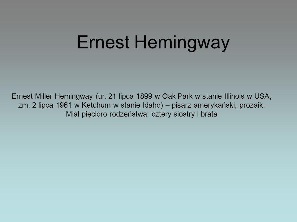 Ernest Hemingway Ernest Miller Hemingway (ur. 21 lipca 1899 w Oak Park w stanie Illinois w USA, zm. 2 lipca 1961 w Ketchum w stanie Idaho) – pisarz am