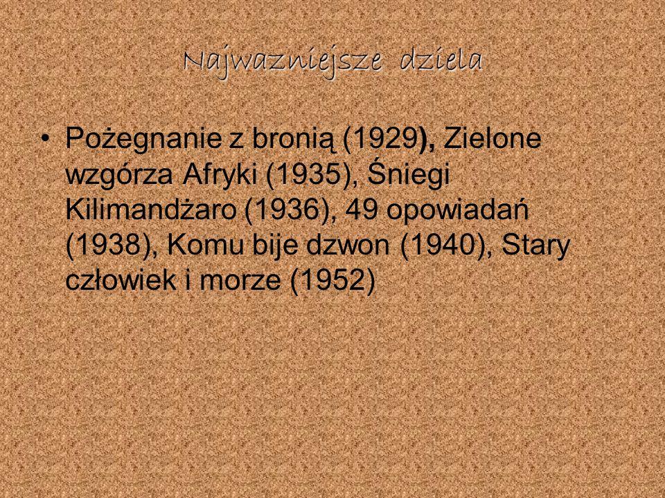 Najwazniejsze dziela Pożegnanie z bronią (1929), Zielone wzgórza Afryki (1935), Śniegi Kilimandżaro (1936), 49 opowiadań (1938), Komu bije dzwon (1940