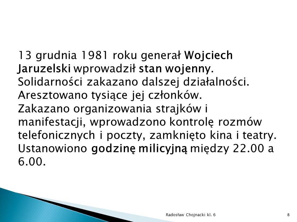 Stan wojenny zniesiono dopiero w lipcu 1983 roku. Radosław Chojnacki kl. 69