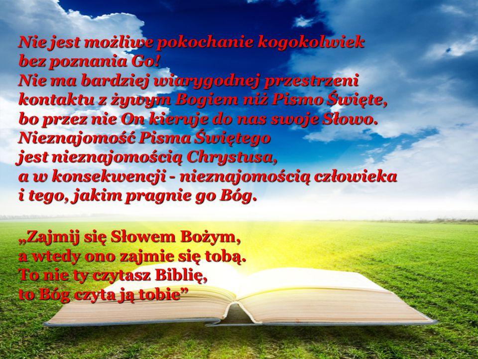 Nie jest możliwe pokochanie kogokolwiek bez poznania Go! Nie ma bardziej wiarygodnej przestrzeni kontaktu z żywym Bogiem niż Pismo Święte, bo przez ni