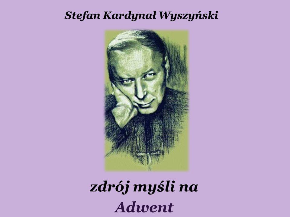 Stefan Kardynał Wyszyński zdrój myśli na Adwent
