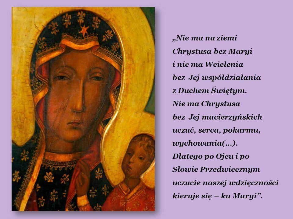"""""""Nie ma na ziemi Chrystusa bez Maryi i nie ma Wcielenia bez Jej współdziałania z Duchem Świętym. Nie ma Chrystusa bez Jej macierzyńskich uczuć, serca,"""