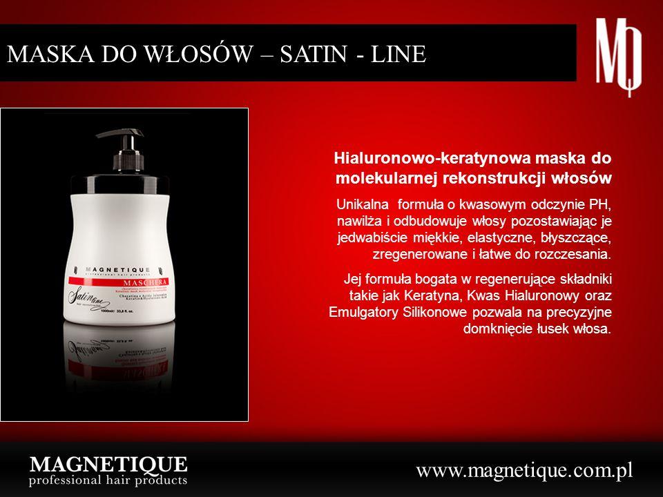 www.magnetique.com.pl MASKA DO WŁOSÓW – SATIN - LINE Hialuronowo-keratynowa maska do molekularnej rekonstrukcji włosów Unikalna formuła o kwasowym odczynie PH, nawilża i odbudowuje włosy pozostawiając je jedwabiście miękkie, elastyczne, błyszczące, zregenerowane i łatwe do rozczesania.