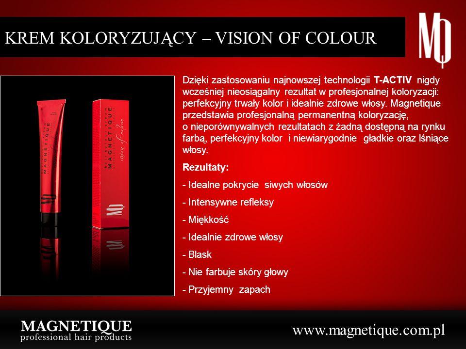 www.magnetique.com.pl KREM KOLORYZUJĄCY – VISION OF COLOUR Dzięki zastosowaniu najnowszej technologii T-ACTIV nigdy wcześniej nieosiągalny rezultat w